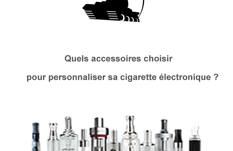 Quels accessoires choisir pour personnaliser sa cigarette électronique ?