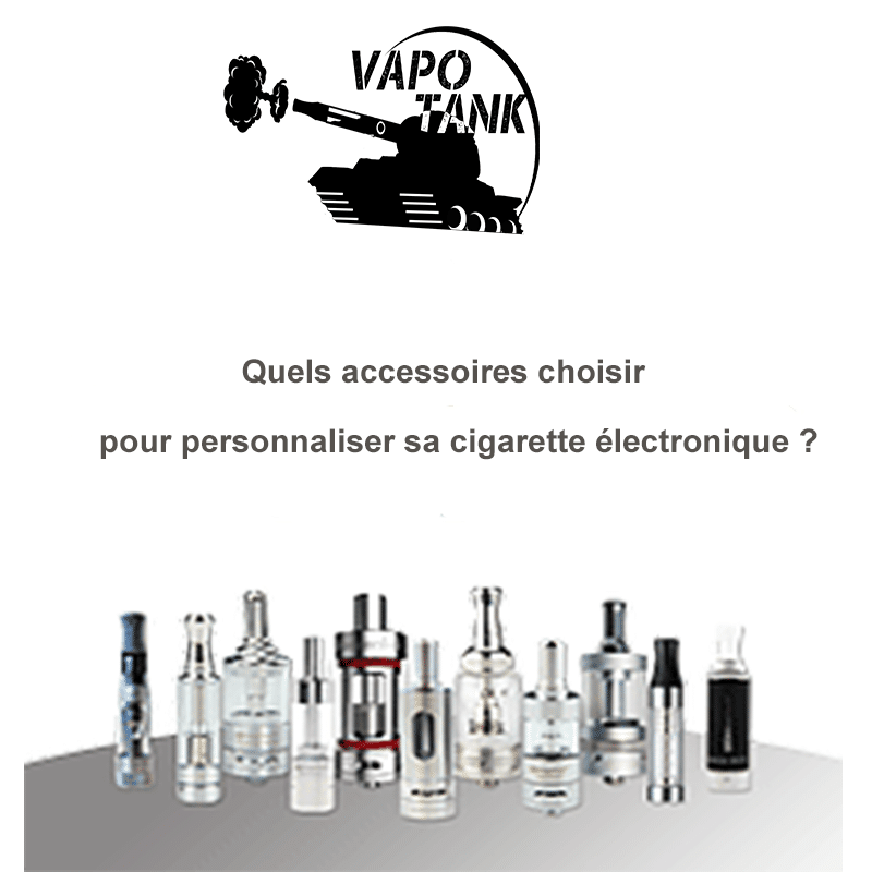 Quels accessoires choisir pour personnaliser sa cigarette électronique  - Blog de cigarette électronique