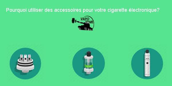 Pourquoi utiliser des accessoires pour votre cigarette électronique?