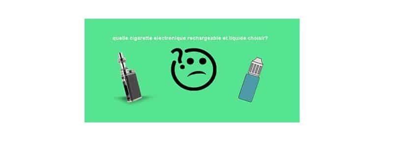 Quelle cigarette électronique rechargeable et liquide choisir ?