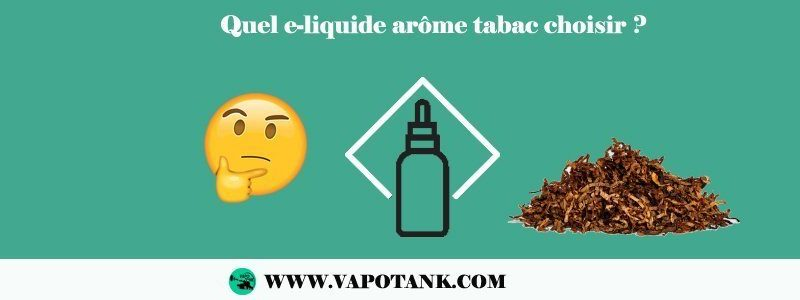 Quel e-liquide arôme tabac choisir ?